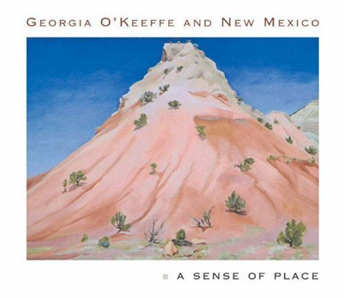 (Georgia O'Keeffe and New Mexico: A Sense of Place)