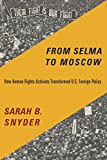"Sarah Snyder, ""From Selma to Moscow: How Human Rights Activists Transformed Foreign Policy"""
