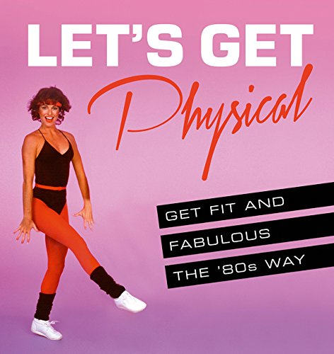 [BEST] Let's Get Physical: Get Fit and Fabulous the `80s Way [E.P.U.B]