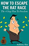 How To Escape The Rat Race: The 4 Step Plan to Freedom