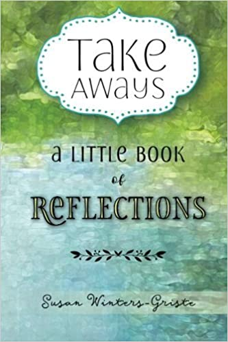 Take Aways: A Little Book of Reflections: 97 Inspirational Questions, Writing Prompts, and Observations on Daily Life by Susan Winters-Griste (2016-04-13)