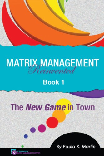 Matrix Management Reinvented: Book 1 - The New Game in Town by [Martin, Paula K.]