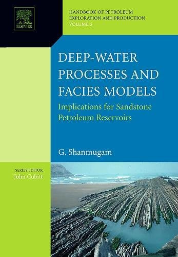 Deep-Water Processes and Facies Models: Implications for Sandstone Petroleum Reservoirs, Volume 5 (Handbook of Petroleum Exploration and Production)