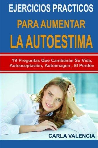 Autoestima: Ejercicios Practicos Para Mejorar La Autoestima (Spanish Edition) [Carla Valencia] (Tapa Blanda)