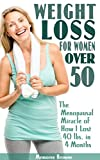 Weight Loss for Women Over 50: The Menopausal Miracle of How I Lost 40 Lbs. in 4 Months