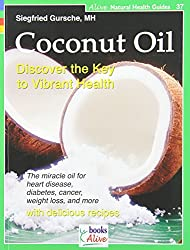 Coconut Oil: Discover the Key to Vibrant Health (Alive Natural Health Guides)