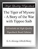 img - for The Tiger of Mysore - A Story of the War with Tippoo Saib book / textbook / text book
