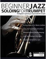 Beginner Jazz Soloing for Trumpet: The beginner's guide to jazz improvisation for brass instruments