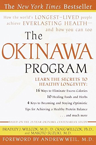 The Okinawa Program : How the World's Longest-Lived People Achieve Everlasting Health--And How You Can Too by Bradley J. Willcox, D. Craig Willcox, Makoto Suzuki