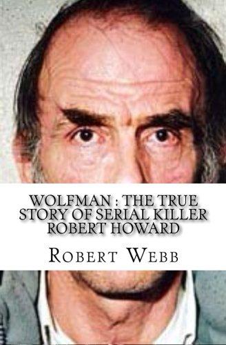 Wolfman : The True Story of Serial Killer Robert Howard PDF