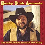 Honky Tonk Amnesia: The Hard Country Sound Of Moe Bandy by Moe Bandy (1995-10-15)