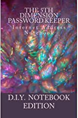 The 5th Dimension Password Keeper - D.I.Y. Notebook Edition: Internet Address Organizer