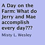 A Day on the Farm: What Do Jerry and Mae Accomplish Every Day? | Misty L. Wesley