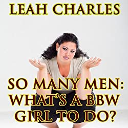 So Many Men: What's a BBW Girl to Do?