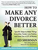 How To Make Any Divorce Better: Specific Steps to