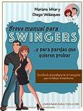 Breve manual para swingers... y parejas que quieren probar: Desafiando el paradigma de la monogamia para fortalecer el matrimonio