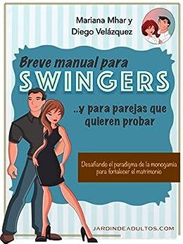 Breve manual para swingers... y parejas que quieren probar: Desafiando el paradigma de la monogamia para fortalecer el matrimonio de [Mhar, Mariana, Velázquez, Diego]