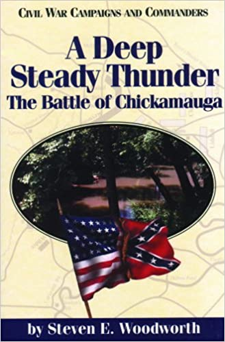 A Deep Steady Thunder: The Battle of Chickamauga (Civil War Campaigns and Commanders)
