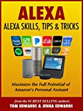Alexa: Alexa Skills, Tips & Tricks (Alexa & Amazon Echo Book 1)