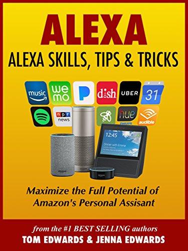 Alexa: Alexa Skills, Tips & Tricks (Alexa & Amazon Echo Book 1)