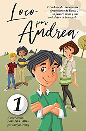 Loco por Andrea: Novela infantil-juvenil de humor. El candoroso relato de un primer amor escolar para niñas y niños. (Los desatinos de Daniel nº 1)