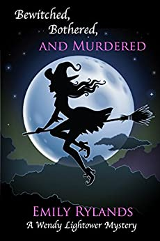 Bewitched, Bothered, and Murdered (Wendy Lightower Mystery Book 3) by [Rylands, Emily]