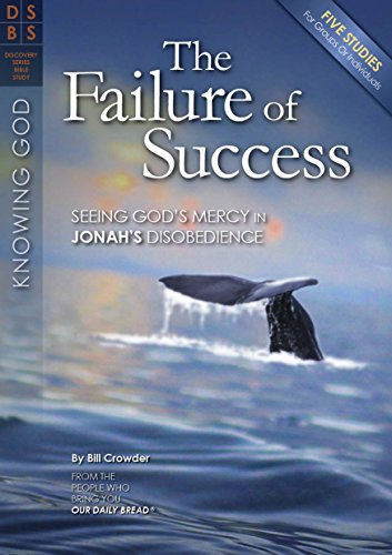 The Failure of Success: Seeing God's Mercy in Jonah's Disobedience (Discovery Series Bible Study)