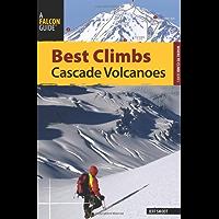 Best Climbs Cascade Volcanoes (Best Climbs Series)