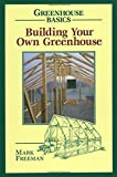 Building Your Own Greenhouse (Greenhouse Basics)