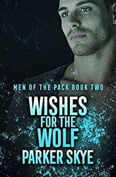 Wishes for the Wolf: Men of the Pack Book Two by [Skye, Parker]