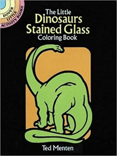The Little Dinosaurs Stained Glass Coloring Book Ted Menten 9780486260495 Books