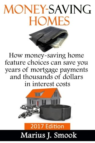 Money-Saving Homes: How money-saving home feature choices can save you years of mortgage payments and thousands of dollars in interest costs