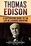 Thomas Edison: A Captivating Guide to the Life of a Genius Inventor