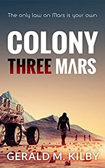 Colony Three Mars (Colony Mars Book 3) by [Kilby, Gerald M.]