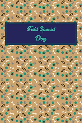 Field Spaniel Dog: A journal or notebook to write your diaries and daily life adventures with your dog. 1