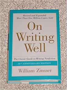 On Writing Well, 30th Anniversary Edition: The Classic Guide to Writing Nonficti