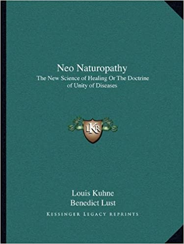 Neo Naturopathy: The New Science of Healing Or The Doctrine of Unity of Diseases