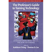 The Professor's Guide to Taming Technology: Leveraging Digital Media, Web 2.0 and More for Learning (Innovative...