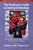 The Professor's Guide to Taming Technology: Leveraging Digital Media, Web 2.0 and More for Learning (Inovative Perspectives of Higher Education: Research, Theory, and Practice)