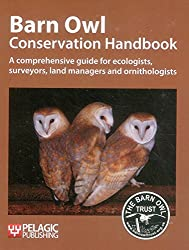 Barn Owl Conservation Handbook: A Comprehensive Guide for Ecologists, Surveyors, Land Managers and Ornithologists (Conservation Handbooks)