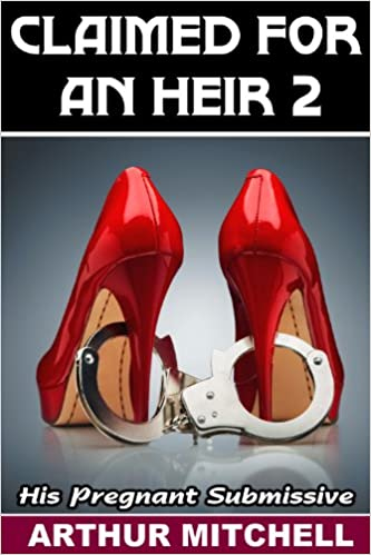 Download ebooks english Claimed for an Heir 2: His Pregnant Submissive (Billionaire's Submissive Surrogate) by Arthur Mitchell ePub