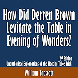 How Did Derren Brown Levitate the Table in Evening of Wonders? Unauthorized Explanations of the Floating Table Trick