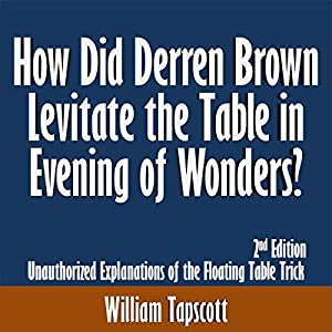 How Did Derren Brown Levitate the Table in Evening of Wonders? Unauthorized Explanations of the Floating Table Trick Audiobook