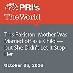 This Pakistani Mother Was Married Off as a Child—but She Didn't Let It Stop Her