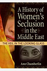 A History of Women's Seclusion in the Middle East: The Veil in the Looking Glass (Innovations in Feminist Studies) Paperback