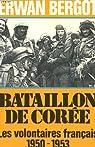 Bataillon de Corée : Les volontaires français 1950-1953 par Bergot