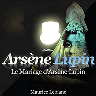 [Arsène Lupin] : Le mariage d'Arsène Lupin, Leblanc, Maurice