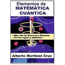 Elementos de MATÉMÁTICA CUÁNTICA: Más allá de Newton y Einstein - nuevas reglas y símbolos (Spanish Edition)