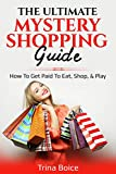 The Ultimate Mystery Shopping Guide: How To Get Paid To Eat, Shop, & Play