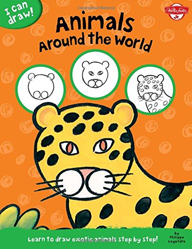 Animals Around the World: Learn to draw exotic animals step by step! (I Can Draw)